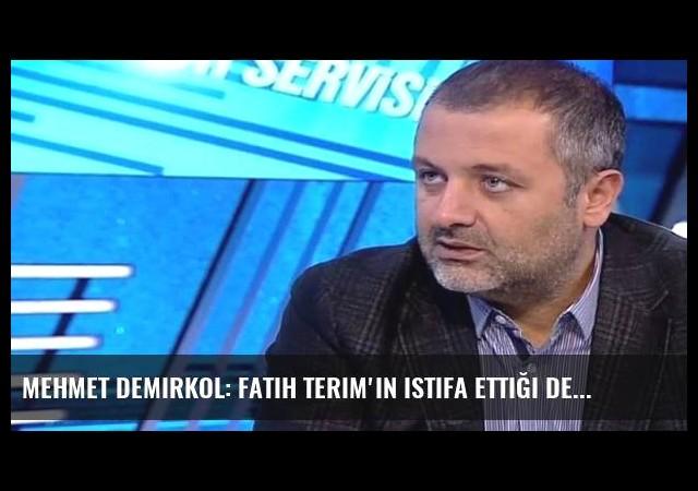 Mehmet Demirkol: Fatih Terim'in istifa ettiği dedikodusu...