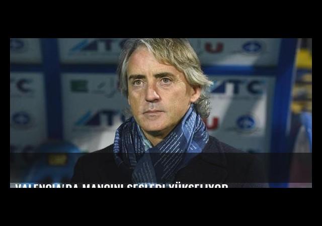 Valencia'da Mancini sesleri yükseliyor