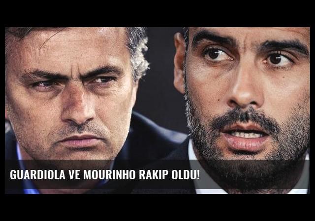 Guardiola ve Mourinho rakip oldu!