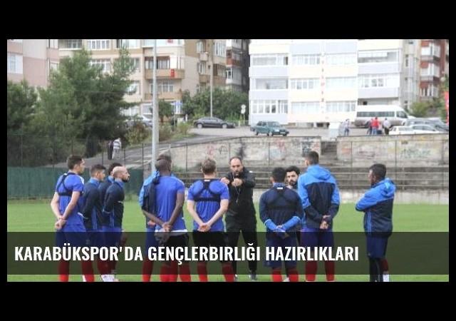 Karabükspor'da Gençlerbirliği Hazırlıkları