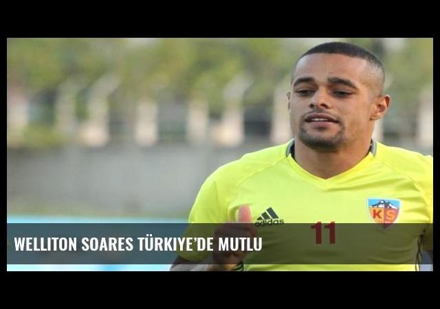 Welliton Soares Türkiye'de mutlu