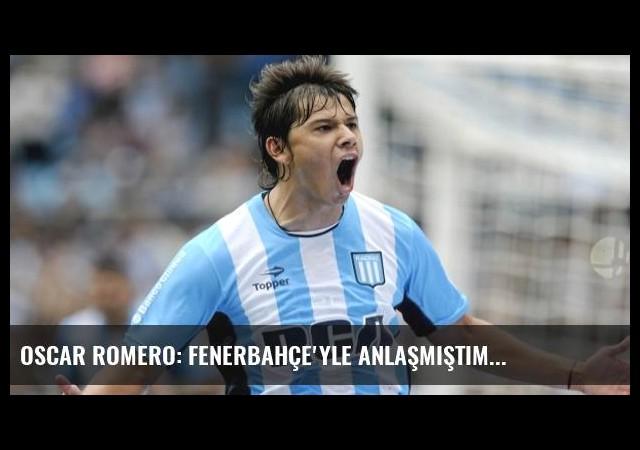 Oscar Romero: Fenerbahçe'yle Anlaşmıştım...