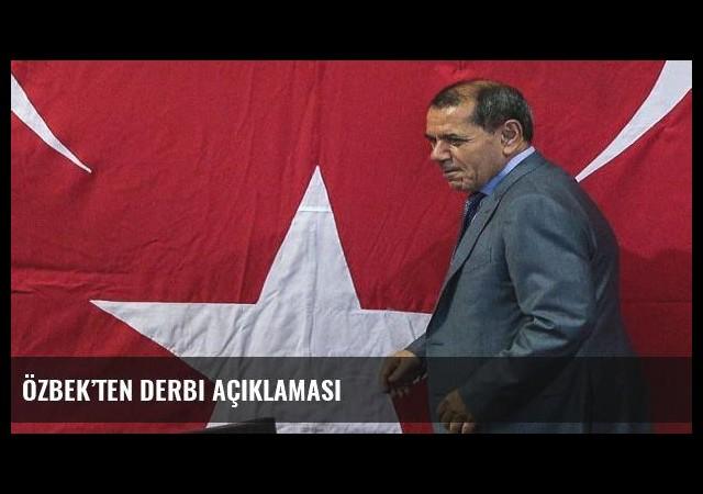 Özbek'ten derbi açıklaması