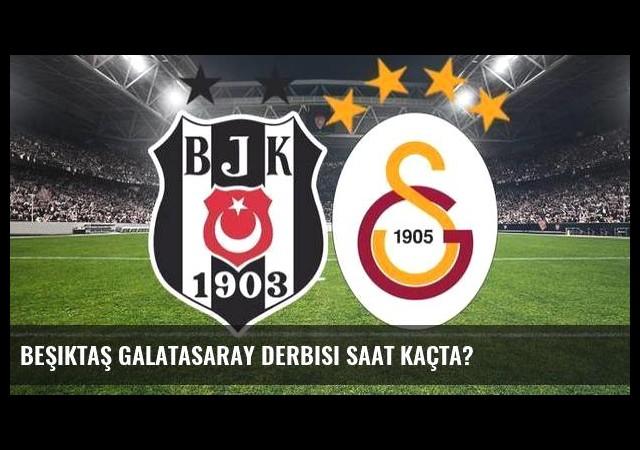 Beşiktaş Galatasaray derbisi saat kaçta?
