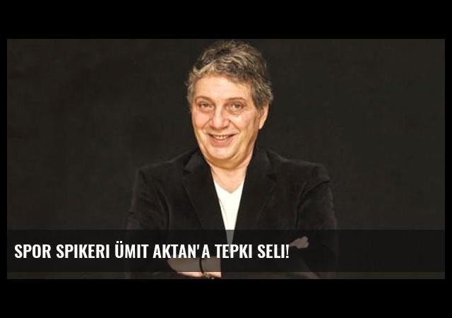 Spor spikeri Ümit Aktan'a tepki seli!