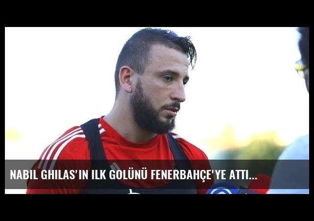 Nabil Ghilas'ın ilk golünü Fenerbahçe'ye attı