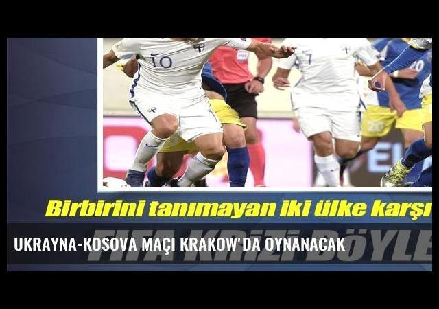 Ukrayna-Kosova maçı Krakow'da oynanacak