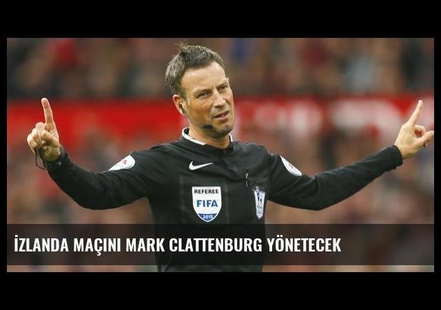 İzlanda maçını Mark Clattenburg yönetecek