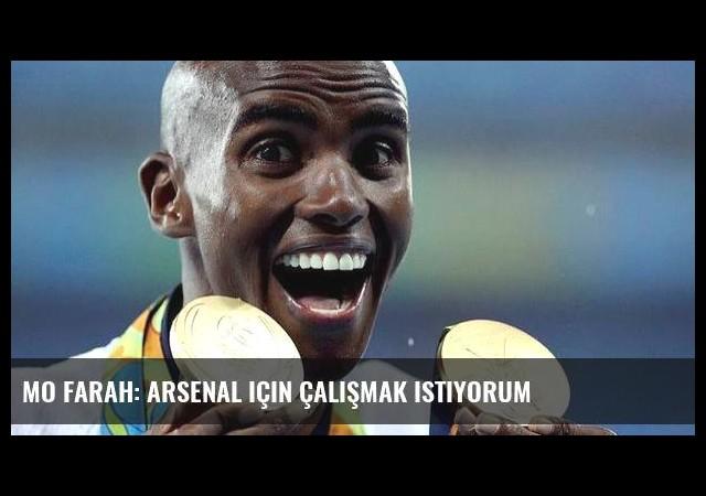 Mo Farah: Arsenal için çalışmak istiyorum