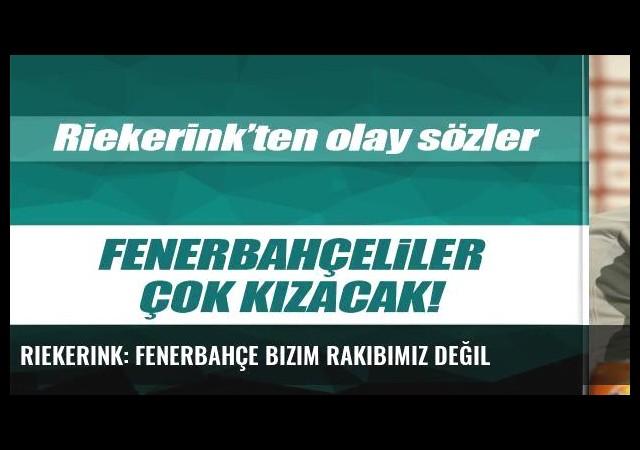 Riekerink: Fenerbahçe bizim rakibimiz değil