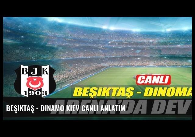 Beşiktaş - Dinamo Kiev canlı anlatım