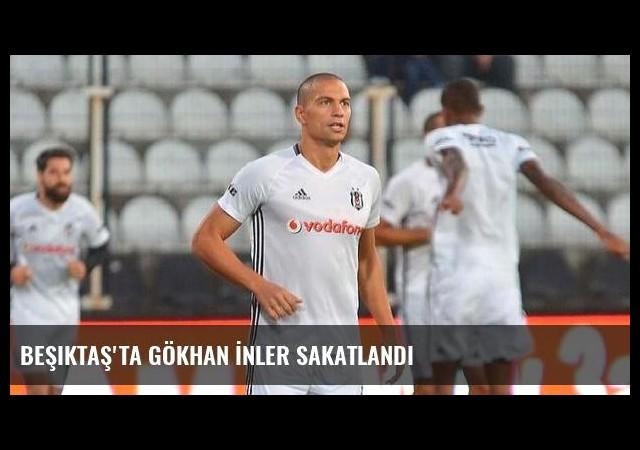 Beşiktaş'ta Gökhan İnler sakatlandı