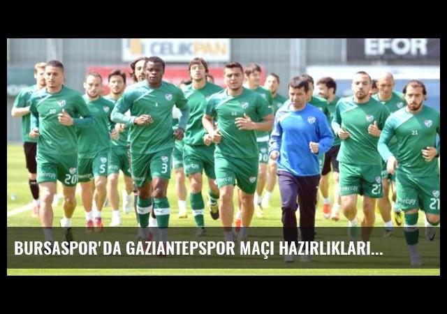 Bursaspor'da Gaziantepspor Maçı Hazırlıkları