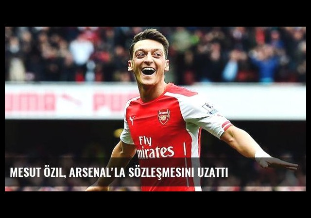 Mesut Özil, Arsenal'la Sözleşmesini Uzattı