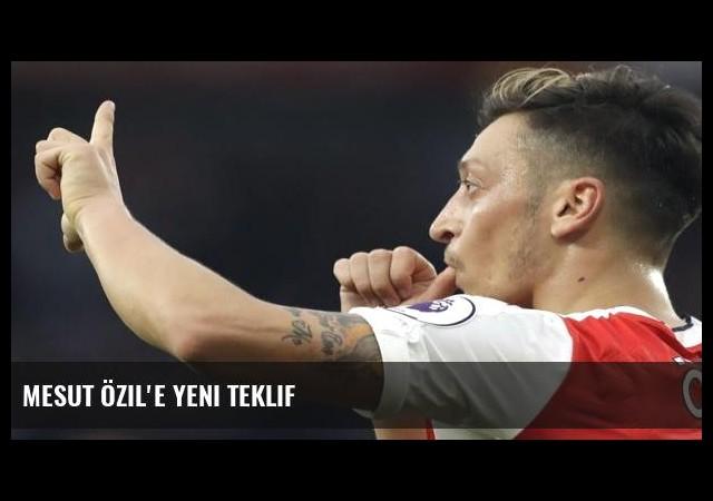 Mesut Özil'e yeni teklif