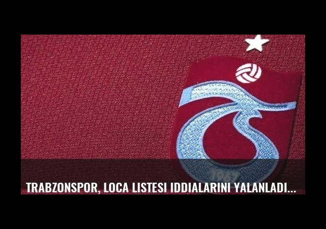 Trabzonspor, loca listesi iddialarını yalanladı