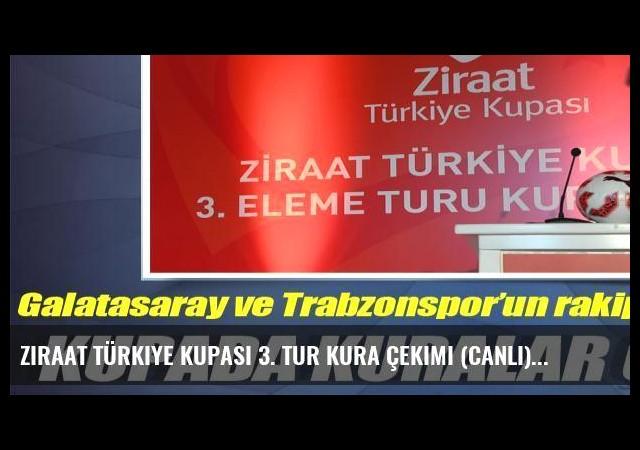 Ziraat Türkiye Kupası 3. tur kura çekimi (Canlı)