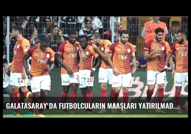 Galatasaray'da Futbolcuların Maaşları Yatırılmadı