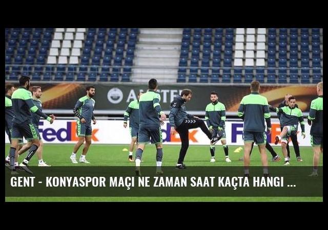 Gent - Konyaspor maçı ne zaman saat kaçta hangi kanalda şifreli mi? (Canlı)