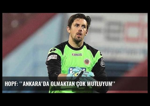 Hopf: ''Ankara'da olmaktan çok mutluyum''