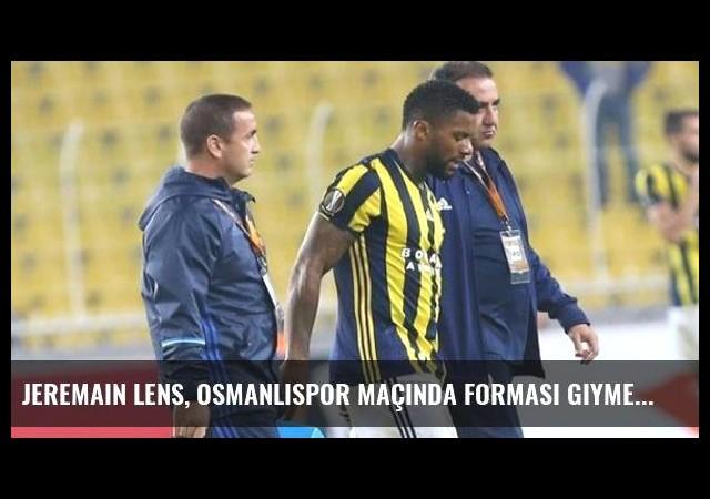 Jeremain Lens, Osmanlıspor Maçında Forması Giymesi Zor