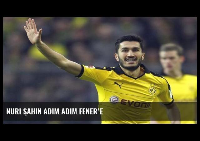 Nuri Şahin adım adım Fener'e