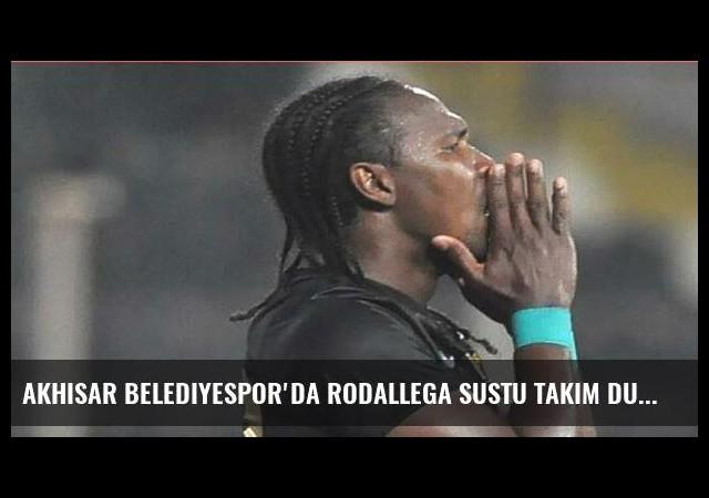 Akhisar Belediyespor'da Rodallega sustu takım durdu