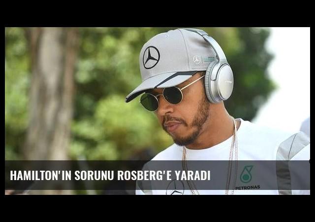 Hamilton'ın sorunu Rosberg'e yaradı