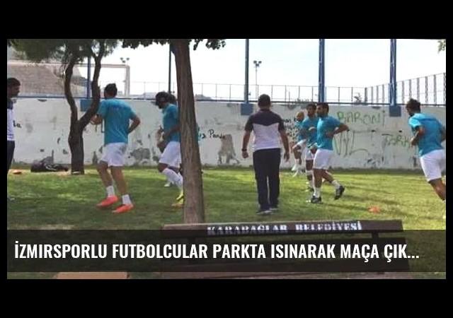 İzmirsporlu Futbolcular Parkta Isınarak Maça Çıktı