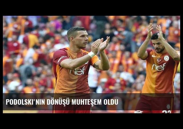 Podolski'nin dönüşü muhteşem oldu