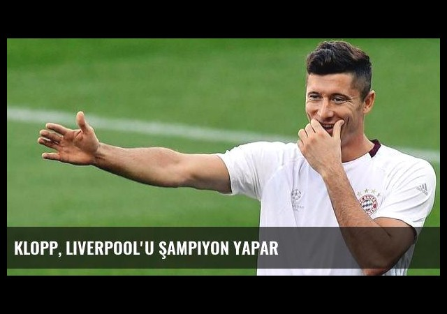 Klopp, Liverpool'u şampiyon yapar