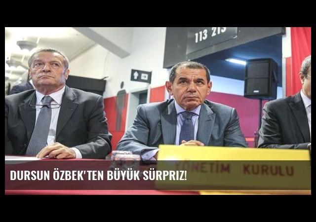 Dursun Özbek'ten büyük sürpriz!