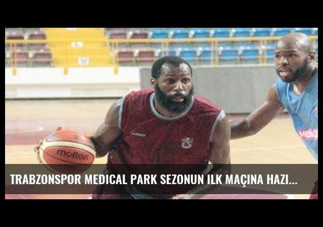 Trabzonspor Medical Park sezonun ilk maçına hazırlanıyor