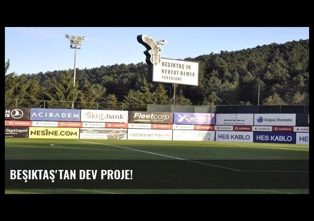 Beşiktaş'tan dev proje!