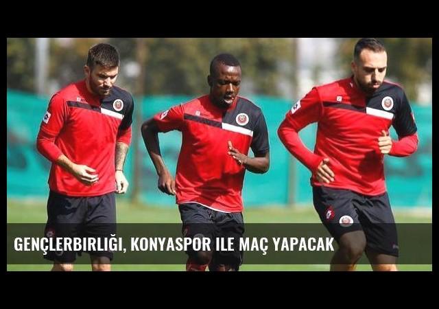 Gençlerbirliği, Konyaspor ile maç yapacak