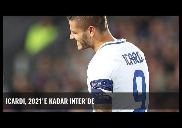 Icardi, 2021'e kadar Inter'de