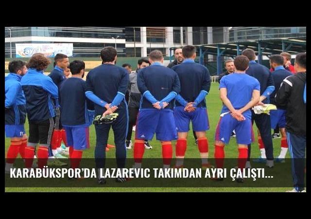 Karabükspor'da Lazarevic takımdan ayrı çalıştı