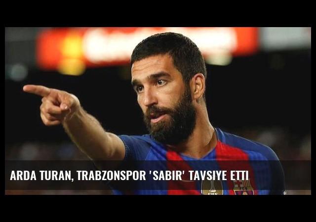 Arda Turan, Trabzonspor 'sabır' tavsiye etti