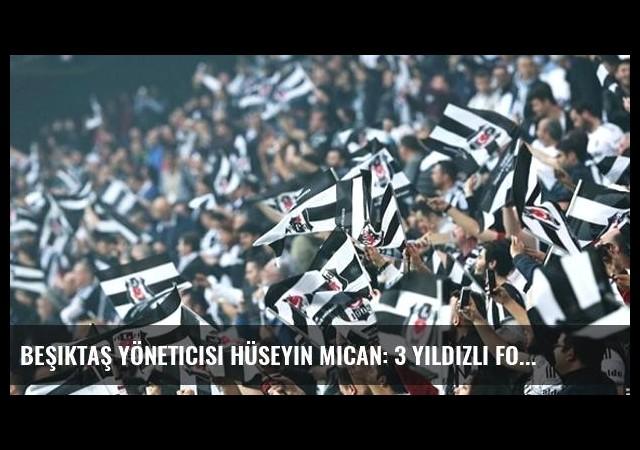 Beşiktaş Yöneticisi Hüseyin Mican: 3 Yıldızlı Formalar Martta Hazır
