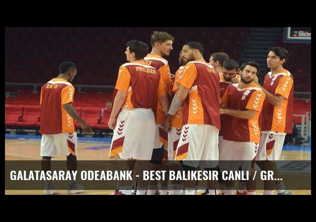 Galatasaray Odeabank - Best Balıkesir canlı / grafikli anlatım