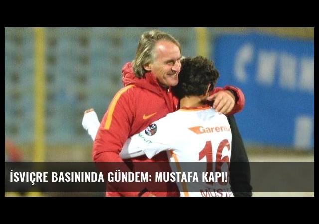 İsviçre basınında gündem: Mustafa Kapı!