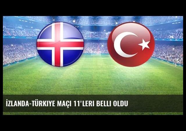 İzlanda-Türkiye Maçı 11'leri Belli Oldu