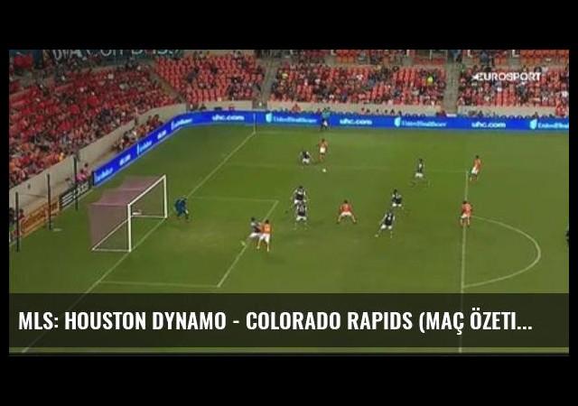 Mls: Houston Dynamo - Colorado Rapids (Maç Özeti)