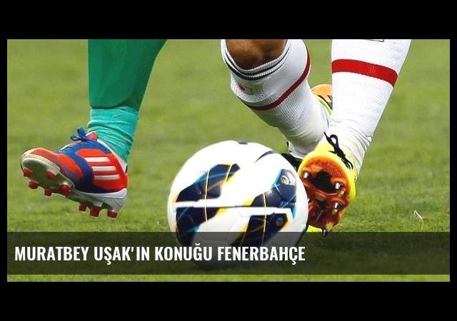 Muratbey Uşak'ın konuğu Fenerbahçe