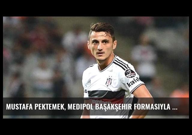 Mustafa Pektemek, Medipol Başakşehir Formasıyla Beşiktaş'a Gol Attı