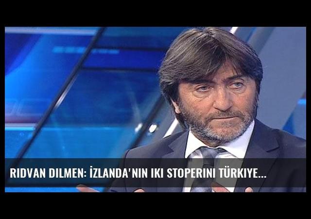 Rıdvan Dilmen: İzlanda'nın iki stoperini Türkiye'ye getir...