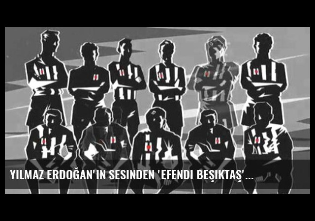 Yılmaz Erdoğan'ın Sesinden 'Efendi Beşiktaş'
