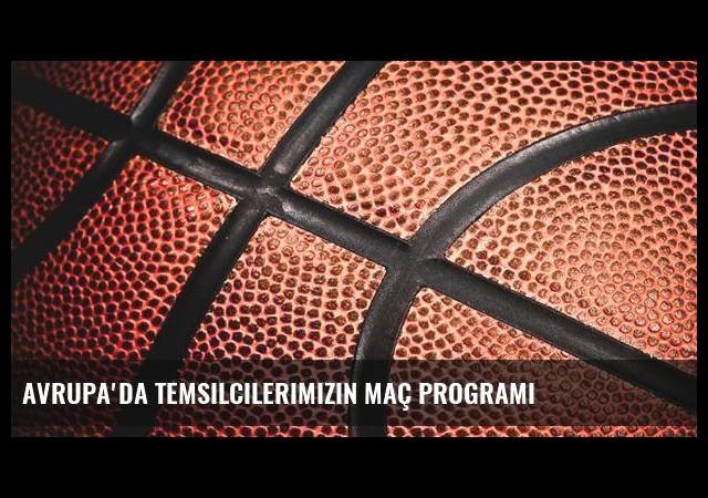 Avrupa'da temsilcilerimizin maç programı