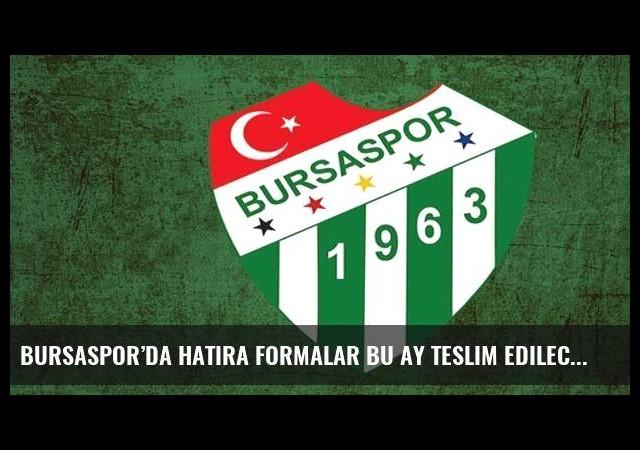Bursaspor'da hatıra formalar bu ay teslim edilecek