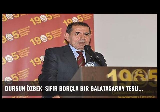 Dursun Özbek: Sıfır borçla bir Galatasaray teslim edeceğiz